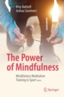 The Power of Mindfulness : Mindfulness Meditation Training in Sport (MMTS) - Book