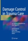 Damage Control in Trauma Care : An Evolving Comprehensive Team Approach - Book