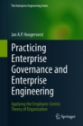 Practicing Enterprise Governance and Enterprise Engineering : Applying the Employee-Centric Theory of Organization - Book
