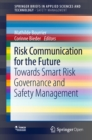 Risk Communication for the Future : Towards Smart Risk Governance and Safety Management - eBook