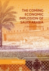 The Coming Economic Implosion of Saudi Arabia : A Behavioral Perspective - eBook