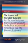 The Huawei and Snowden Questions : Can Electronic Equipment from Untrusted Vendors be Verified? Can an Untrusted Vendor Build Trust into Electronic Equipment? - Book