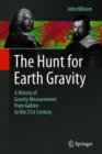 The Hunt for Earth Gravity : A History of Gravity Measurement from Galileo to the 21st Century - Book