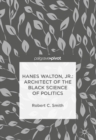 Hanes Walton, Jr.: Architect of the Black Science of Politics - eBook