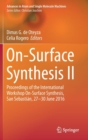 On-Surface Synthesis II : Proceedings of the International Workshop On-Surface Synthesis, San Sebastian, 27-30 June 2016 - Book