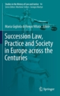 Succession Law, Practice and Society in Europe across the Centuries - Book
