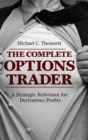 The Complete Options Trader : A Strategic Reference for Derivatives Profits - Book