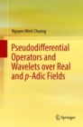 Pseudodifferential Operators and Wavelets over Real and p-adic Fields - eBook