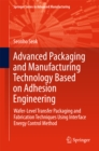Advanced Packaging and Manufacturing Technology Based on Adhesion Engineering : Wafer-Level Transfer Packaging and Fabrication Techniques Using Interface Energy Control Method - eBook