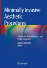 Minimally Invasive Aesthetic Procedures : A Guide for Dermatologists and Plastic Surgeons - Book