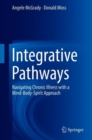 Integrative Pathways : Navigating Chronic Illness with a Mind-Body-Spirit Approach - Book