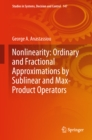 Nonlinearity: Ordinary and Fractional Approximations by Sublinear and Max-Product Operators - eBook