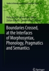 Boundaries Crossed, at the Interfaces of Morphosyntax, Phonology, Pragmatics and Semantics - Book