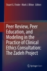 Peer Review, Peer Education, and Modeling in the Practice of Clinical Ethics Consultation: The Zadeh Project - Book