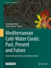 Mediterranean Cold-Water Corals: Past, Present and Future : Understanding the Deep-Sea Realms of Coral - Book