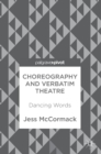 Choreography and Verbatim Theatre : Dancing Words - Book