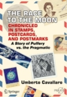 The Race to the Moon Chronicled in Stamps, Postcards, and Postmarks :  A Story of Puffery vs. the Pragmatic - Book
