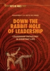 Down the Rabbit Hole of Leadership : Leadership Pathology in Everyday Life - Book