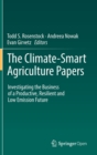 The Climate-Smart Agriculture Papers : Investigating the Business of a Productive, Resilient and Low Emission Future - Book