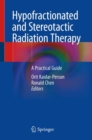 Hypofractionated and Stereotactic Radiation Therapy : A Practical Guide - Book