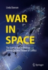 War in Space : The Science and Technology Behind Our Next Theater of Conflict - eBook