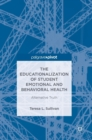 The Educationalization of Student Emotional and Behavioral Health : Alternative Truth - Book