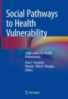 Social Pathways to Health Vulnerability : Implications for Health Professionals - eBook