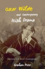 Oscar Wilde and Contemporary Irish Drama : Learning to be Oscar's Contemporary - Book