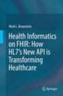Health Informatics on FHIR: How HL7's New API is Transforming Healthcare - Book
