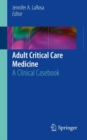 Adult Critical Care Medicine : A Clinical Casebook - Book