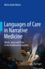 Languages of Care in Narrative Medicine : Words, Space and Time in the Healthcare Ecosystem - eBook