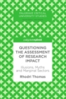 Questioning the Assessment of Research Impact : Illusions, Myths and Marginal Sectors - eBook