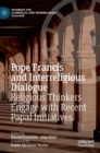 Pope Francis and Interreligious Dialogue : Religious Thinkers Engage with Recent Papal Initiatives - Book