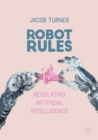 Robot Rules : Regulating Artificial Intelligence - Book