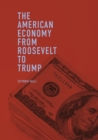 The American Economy from Roosevelt to Trump - Book