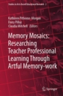 Memory Mosaics: Researching Teacher Professional Learning Through Artful Memory-work - eBook