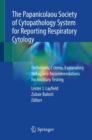 The Papanicolaou Society of Cytopathology System for Reporting Respiratory Cytology : Definitions, Criteria, Explanatory Notes, and Recommendations for Ancillary Testing - Book