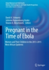 Pregnant in the Time of Ebola : Women and Their Children in the 2013-2015 West African Epidemic - Book