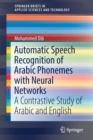 Automatic Speech Recognition of Arabic Phonemes with Neural Networks : A Contrastive Study of Arabic and English - Book