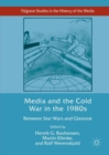 Media and the Cold War in the 1980s : Between Star Wars and Glasnost - Book