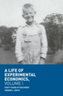 A Life of Experimental Economics, Volume I : Forty Years of Discovery - Book