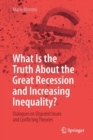 What Is the Truth about the Great Recession and Increasing Inequality? : Dialogues on Disputed Issues and Conflicting Theories - Book