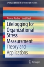 Lifelogging for Organizational Stress Measurement : Theory and Applications - eBook