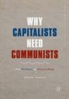 Why Capitalists Need Communists : The Politics of Flourishing - Book