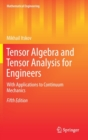 Tensor Algebra and Tensor Analysis for Engineers : With Applications to Continuum Mechanics - Book