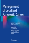 Management of Localized Pancreatic Cancer : Current Treatment and Challenges - eBook