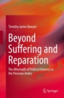 Beyond Suffering and Reparation : The Aftermath of Political Violence in the Peruvian Andes - eBook
