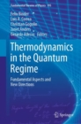 Thermodynamics in the Quantum Regime : Fundamental Aspects and New Directions - Book