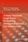 A Hetero-functional Graph Theory for Modeling Interdependent Smart City Infrastructure - eBook