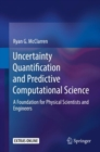 Uncertainty Quantification and Predictive Computational Science : A Foundation for Physical Scientists and Engineers - eBook